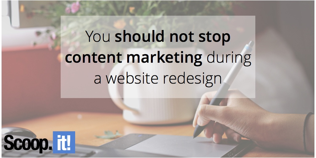 you-should-not-stop-content-marketing-during-a-website-redesign-scoop-it-final