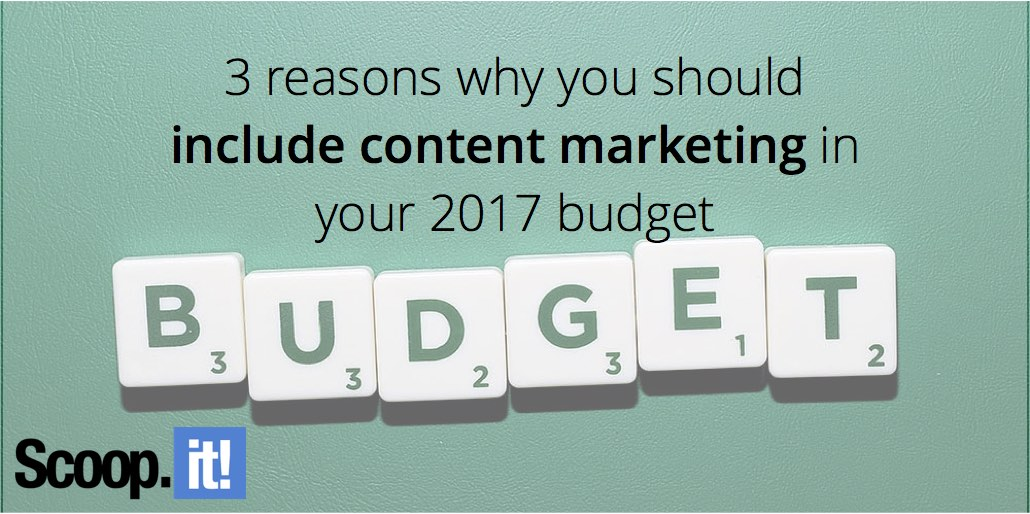 3-reasons-why-you-should-include-content-marketing-in-your-2017-budget-scoop-it-final