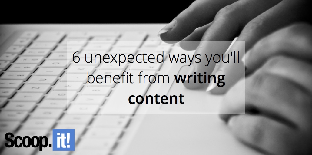 6-unexpected-ways-you-will-benefit-from-writing-content-scoop-it-final