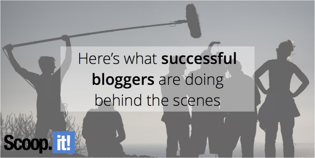 here-is-what-successful-bloggers-are-doing-behind-the-scenes-scoop-it-final
