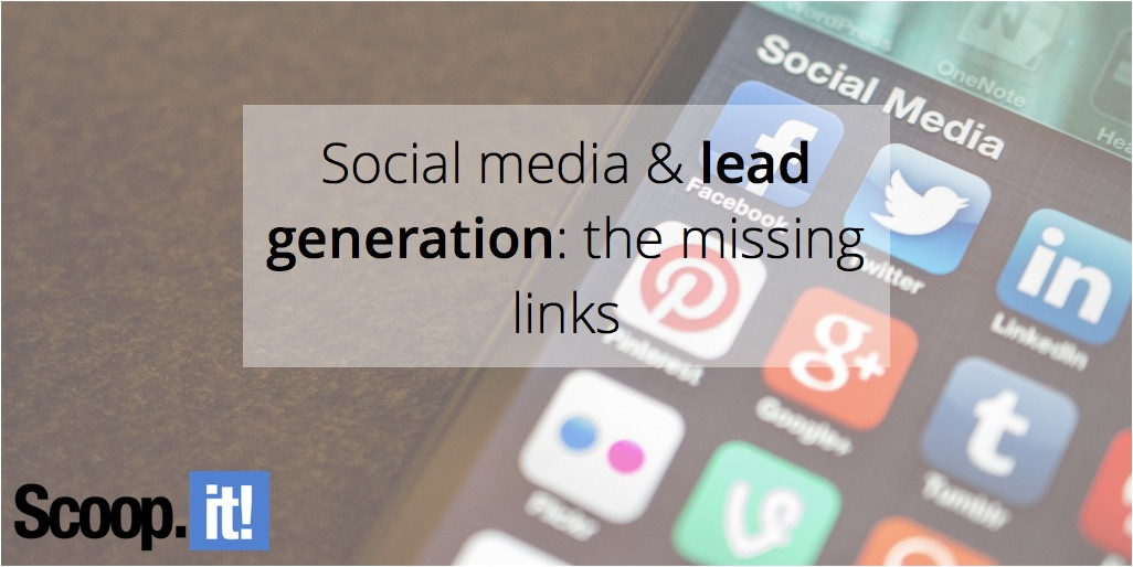 social-media-and-lead-gen-the-missing-links-scoop-it-final