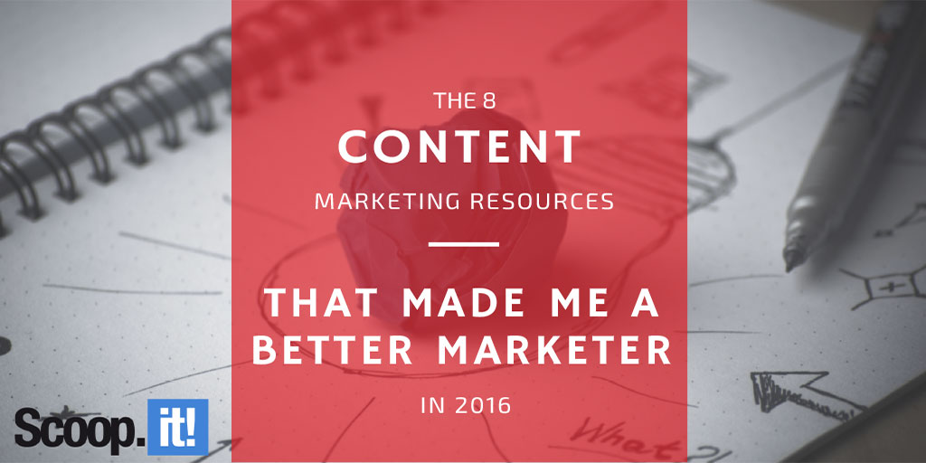the-8-content-marketing-resources-that-made-me-a-better-marketer-scoop-it-final