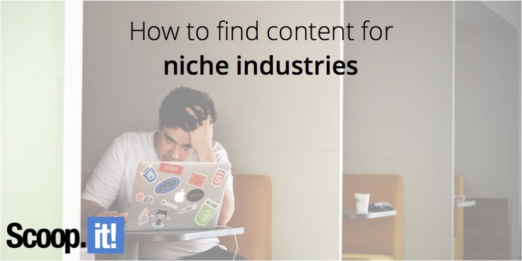 how-to-find-content-for-niche-industries-scoop-it-final