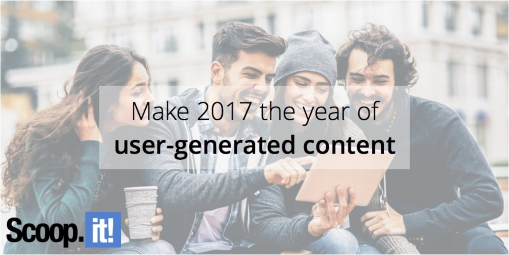 make-2017-the-year-of-user-generated-content-scoop-it-final