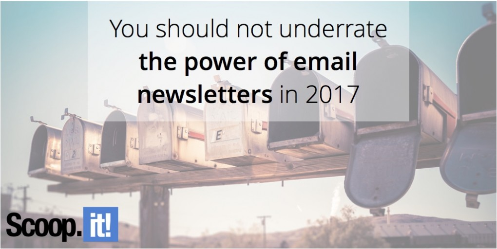 you-should-not-underrate-the-power-of-email-newsletters-in-2017-scoop-it-final