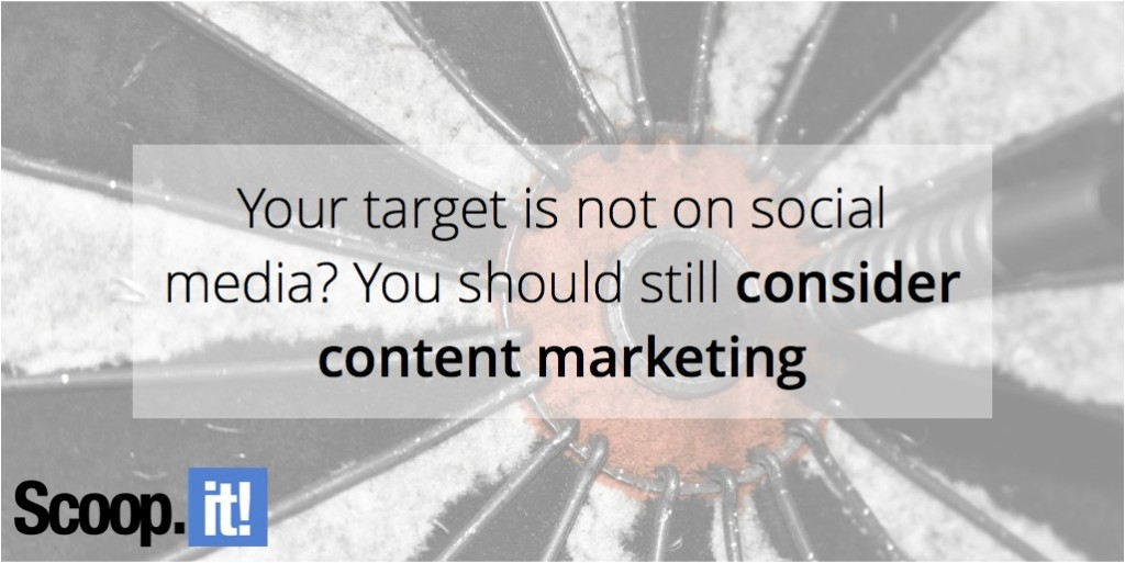 your-target-is-not-on-social-media-you-should-still-consider-content-marketing-scoop-it-final