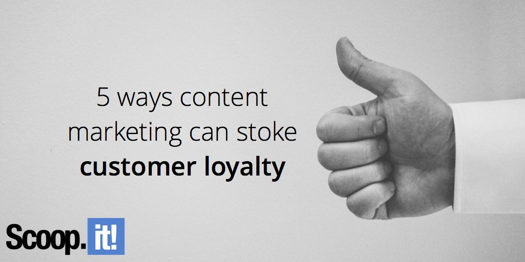 5-ways-content-marketing-can-stoke-customer-loyalty-scoop-it-final