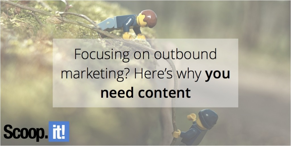 focused-on-outbound-marketing-here-is-why-you-need-content-scoop-it-final