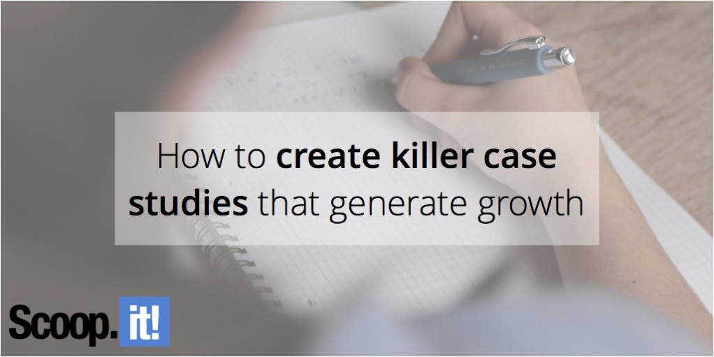 how-to-create-killer-case-studies-that-generate-growth-scoop-it-final