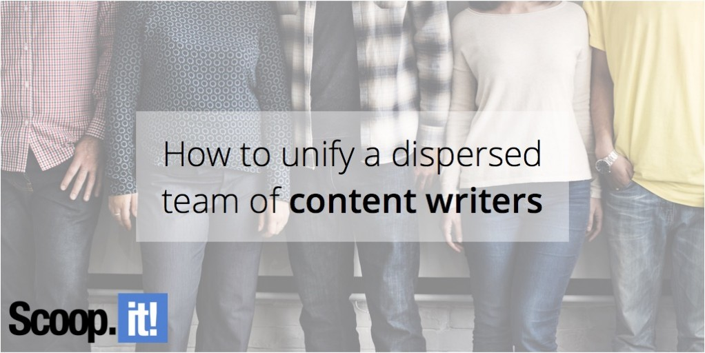 how-to-unify-a-disperse-team-of-content-writers-scoop-it-final