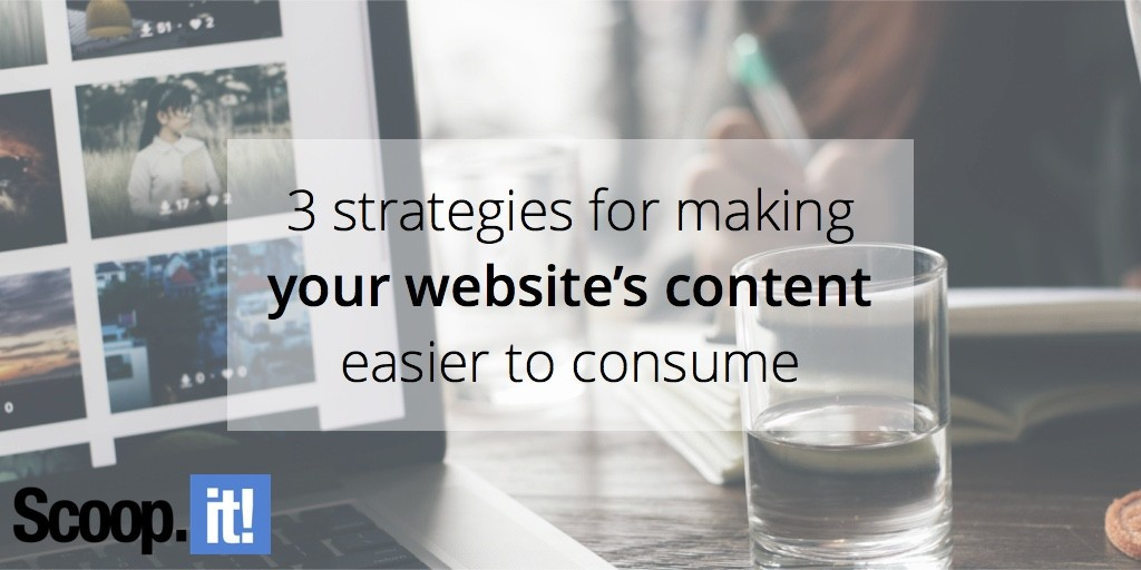 3-strategies-to-make-your-content-easier-to-consume-scoop-it-final