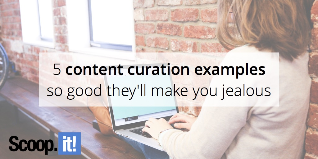 5-content-curation-example-so-good-they-will-make-you-jealous