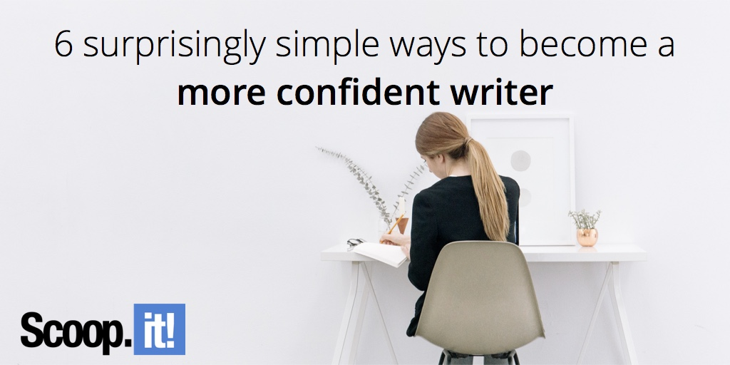 6-surprisingly-simple-ways-to-become-a-more-confident-writer-scoop-it-final