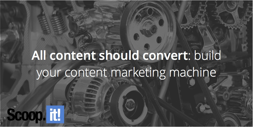 all-conetnt-should-convert-build-your-content-marketing-machine-2-scoop-it-final