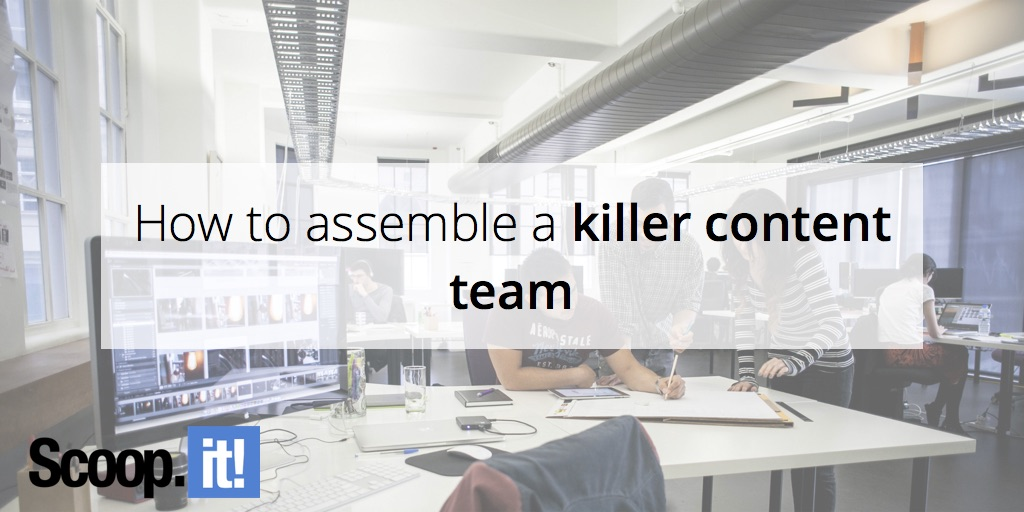 how-to-assemble-a-killer-content-team-scoop-it-final