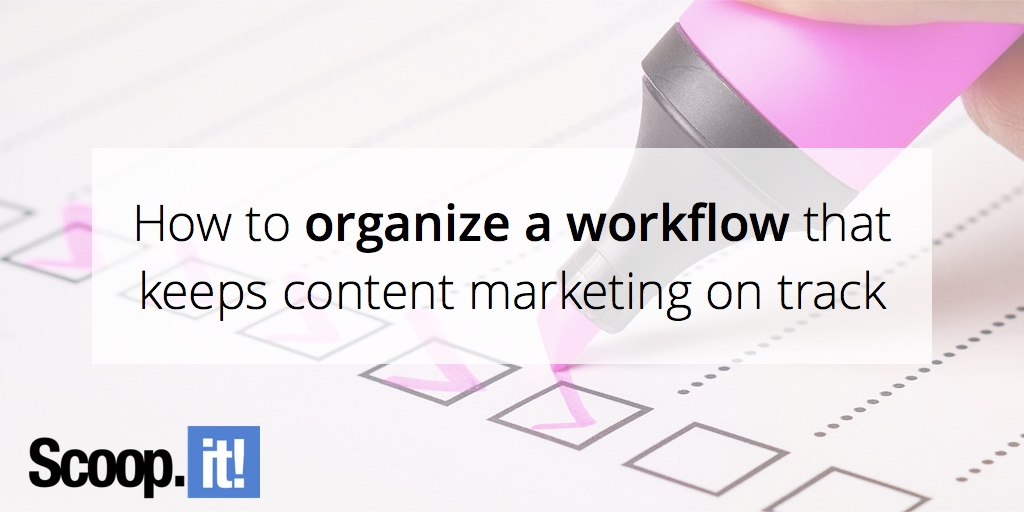 how-to-organize-a-workflow-that-keeps-content-marketing-on-track-scoop-it-final