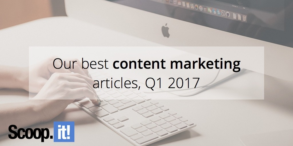 our-best-content-marketing-articles-q1-2017-scoop-it-final