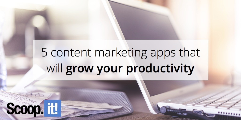 5-content-marketing-apps-that-will-grow-your-productivity-scoop-it-final