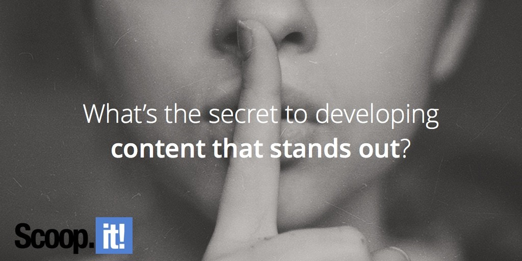what-is-the-secret-to-developing-content-that-stands-out-scoop-it-final