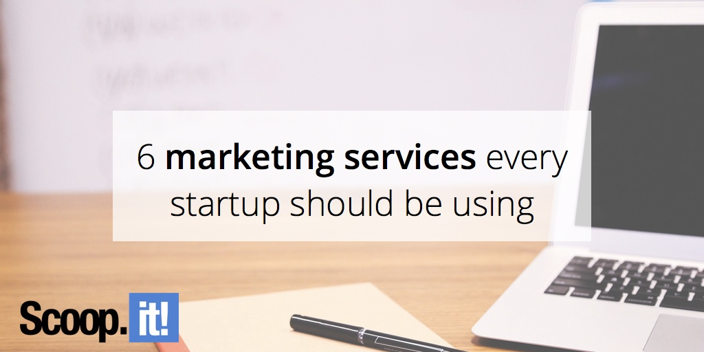 6-marketing-services-every-startup-should-be-using-scoop-it-final