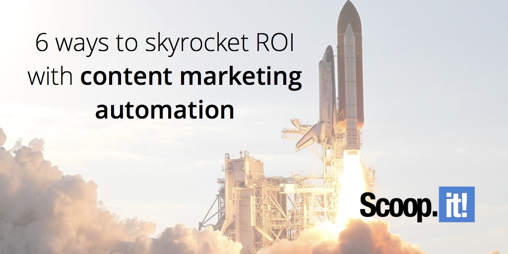 6-ways-to-skyrocket-your-ROI-with-content-marketing-automation-scoop-it-final