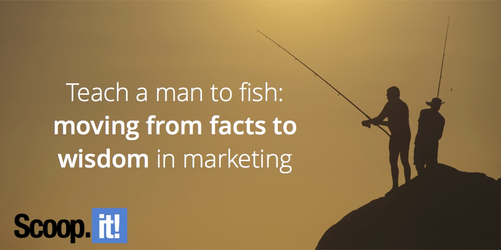 teach-a-man-to-fish-from-fact-to-widsom-in-marketing-scoop-it-final