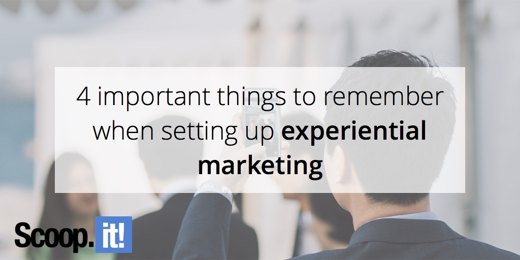 the-4-most-important-things-to-remember-when-setting-up-experiential-marketing-scoop-it-final