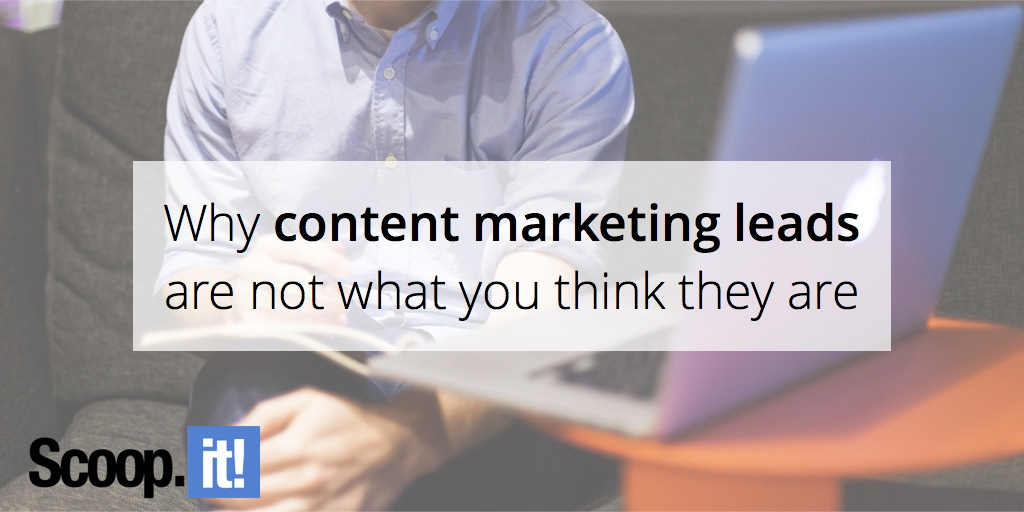 why-content-marketing-leads-are-not-what-you-think-they-are-scoop-it-final