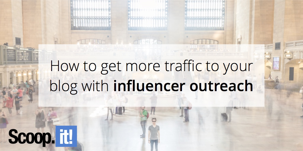 How-to-get-more-traffic-to-your-blog-with-influencer-outreach-scoop-it-final