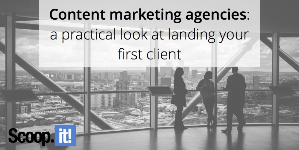 content-marketing-agencies-a-practical-look-at-landing-your-first-client-scoop-it-final