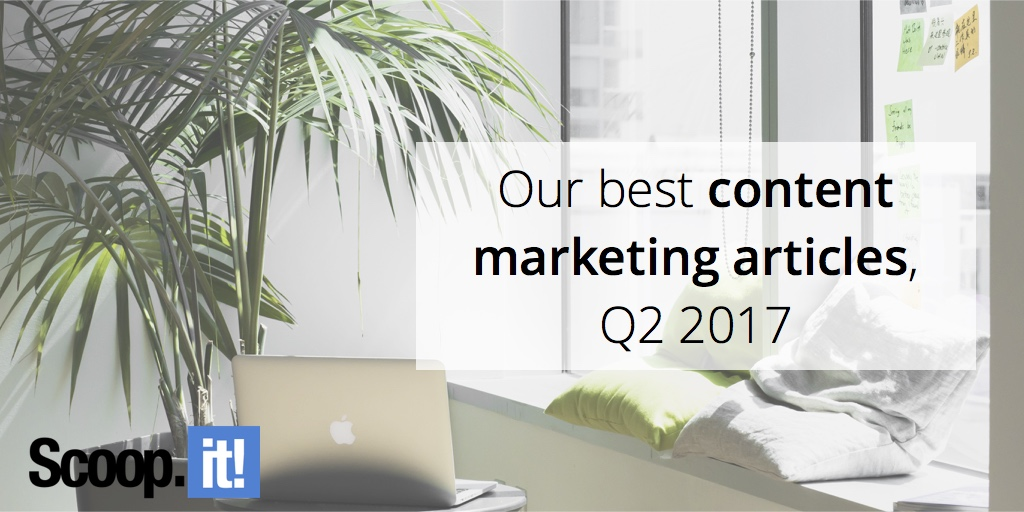 our-best-content-marketing-articles-q2-2017-scoop-it-final