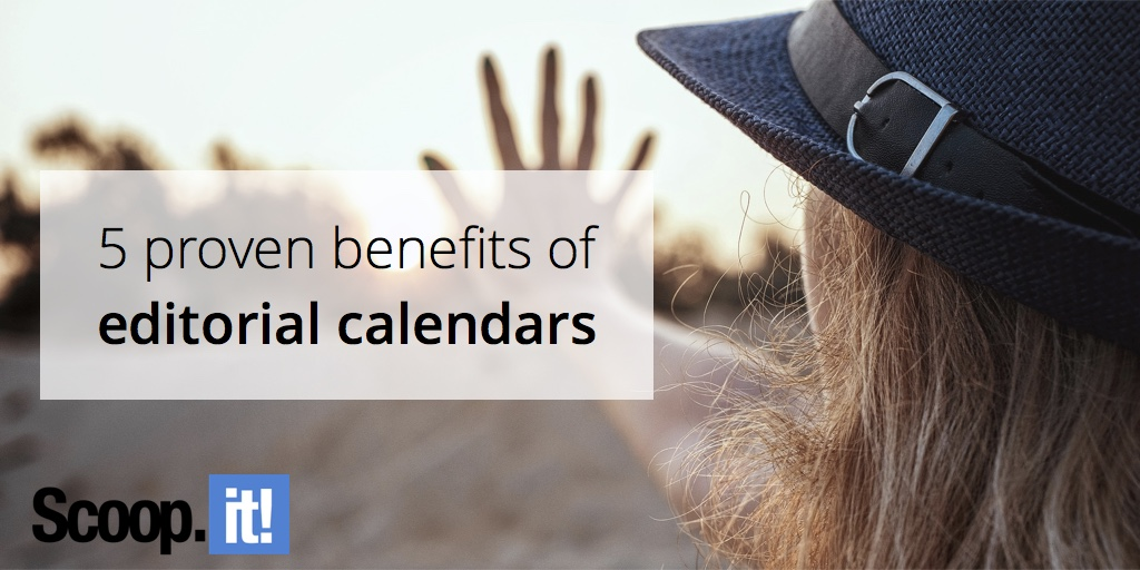 5-proven-benefits-of-editorial-calendars-scoop-it-final