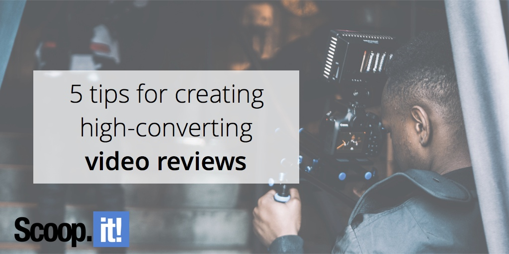 5-tips-for-creating-high-converting-video-reviews-scoop-it-final
