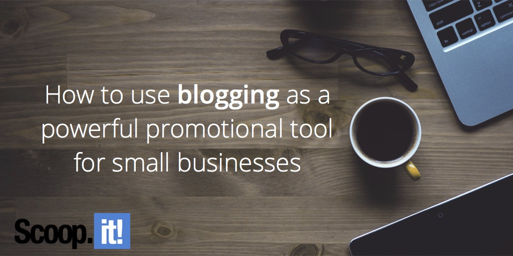 how-to-use-blogging-as-a-powerful-promotional-tool-for-small-businesses-scoop-it-final