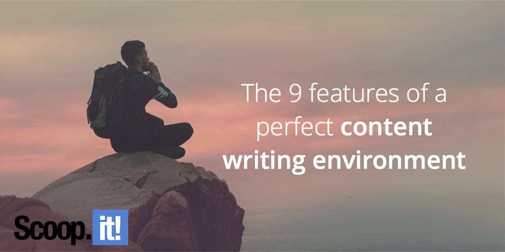 the-9-features-of-a-perfect-content-writing-environment-scoop-it-final