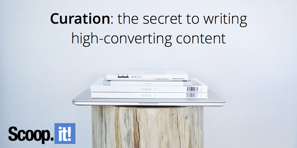curation-the-secret-to-writing-high-converting-content-scoop-it-final