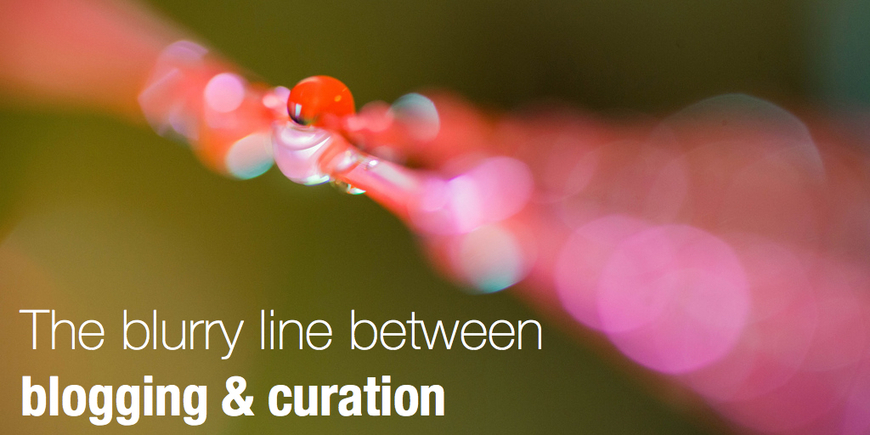 The blurry line between blogging and curation