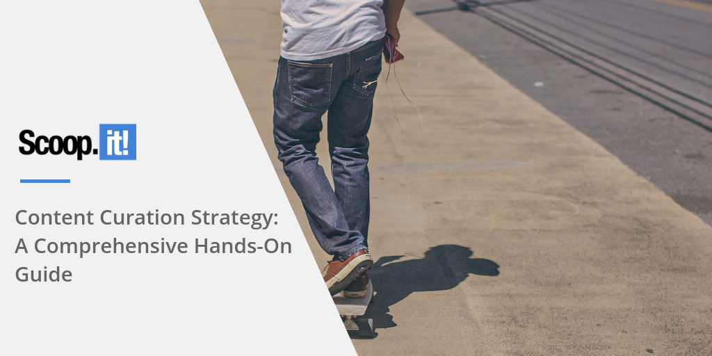 Content Curation Strategy: A Comprehensive Hands-On Guide