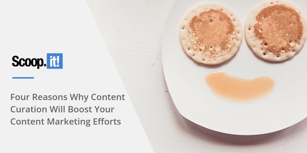 Four Reasons Why Content Curation Will Boost Your Content Marketing Efforts