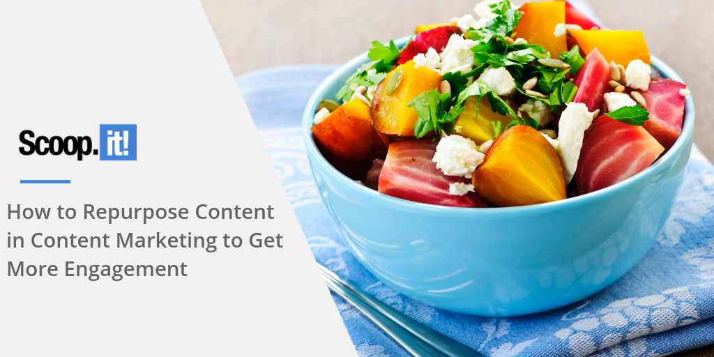 How to Repurpose Content in Content Marketing to Get More Engagement