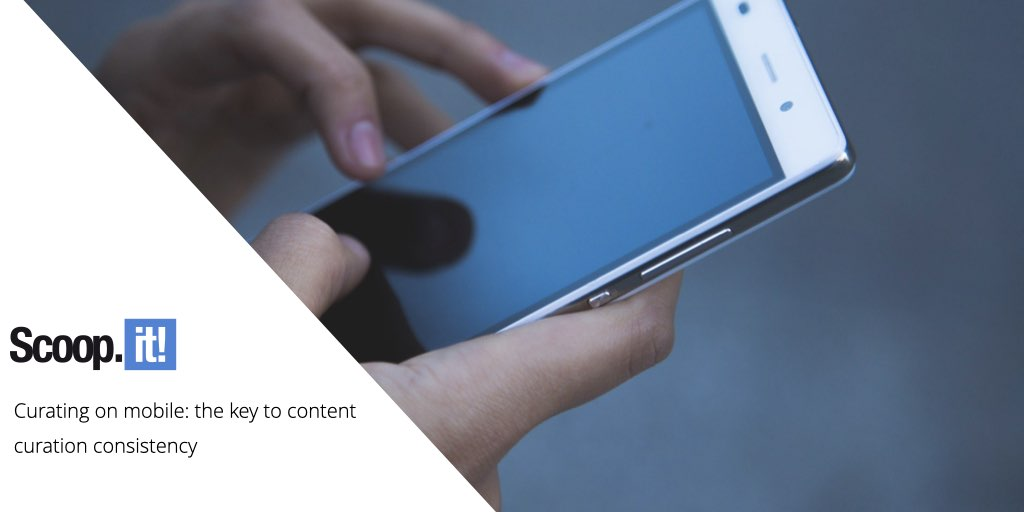 Curating on mobile: the key to content curation consistency