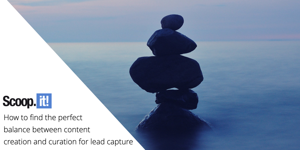 How to Find the Perfect Balance Between Content Creation and Curation for Lead Capture
