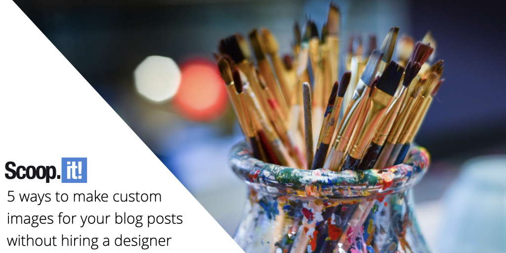 5 Ways to Make Custom Images for Your Blog Posts Without Hiring a Designer