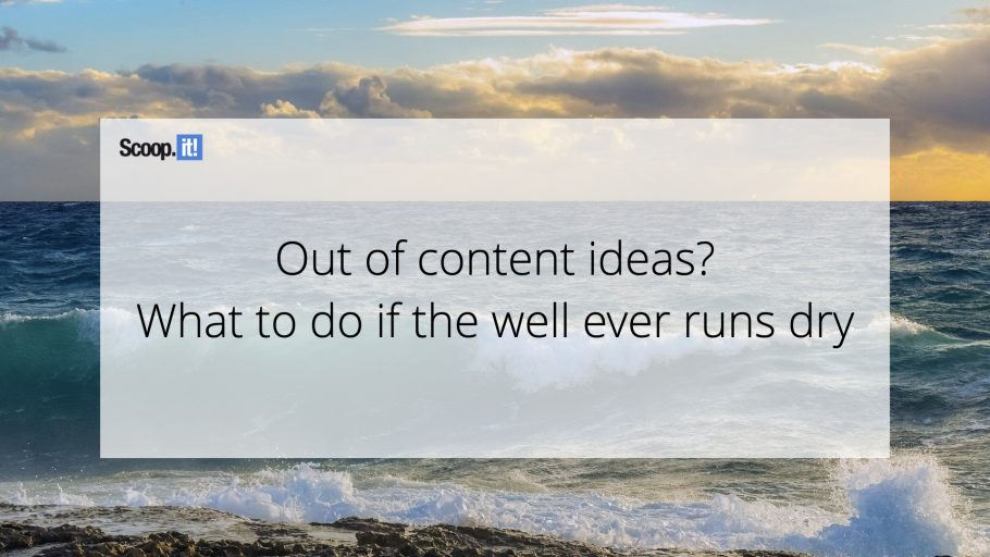 Out of Content Ideas? What To Do if the Well Ever Runs Dry