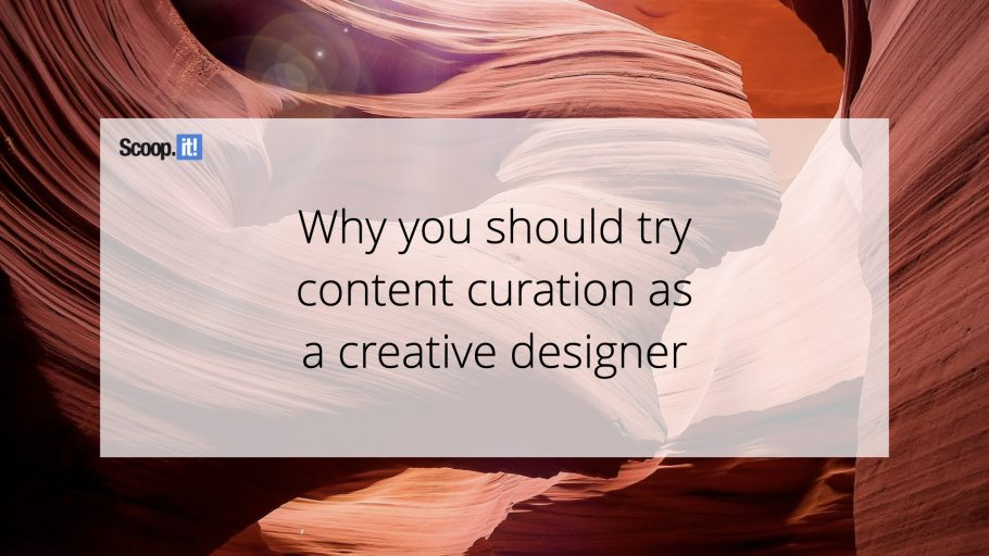 Why You Should Try Content Curation as A Creative Designer