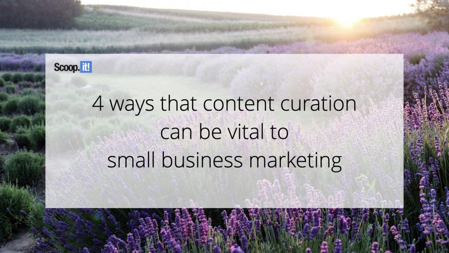 4 Ways That Content Curation Can be Vital to Small Business Marketing