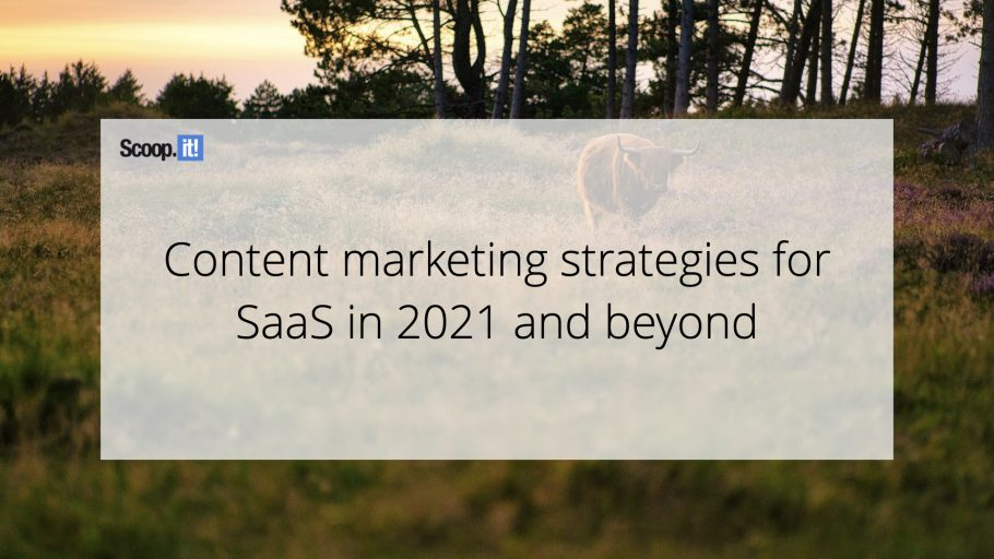 Content Marketing Strategies for SaaS in 2021 and Beyond