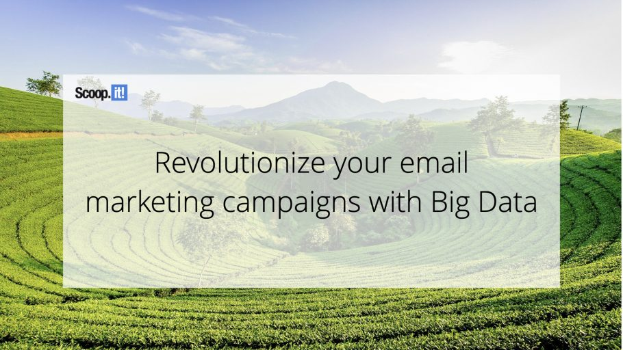 Revolutionize Your Email Marketing Campaigns With Big Data