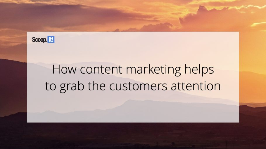 How Content Marketing Helps To Grab The Customers Attention