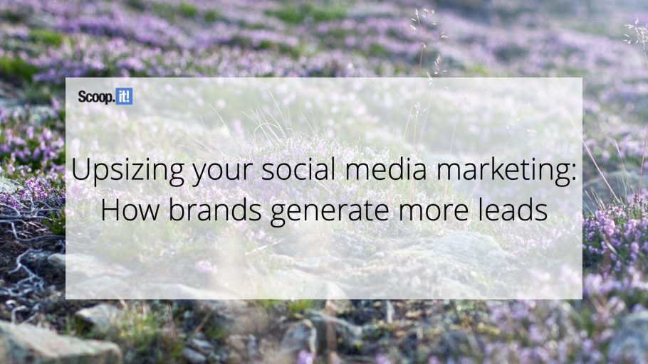 Upsizing Your Social Media Marketing: How Brands Generate More Leads
